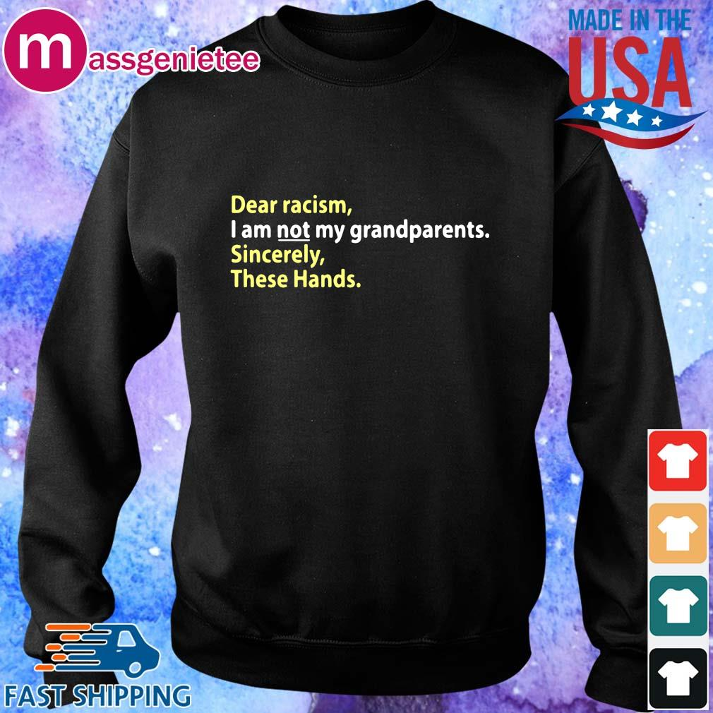 Dear Racism I Am Not My Grandparents Sincerely These Hands Shirt Sweater den