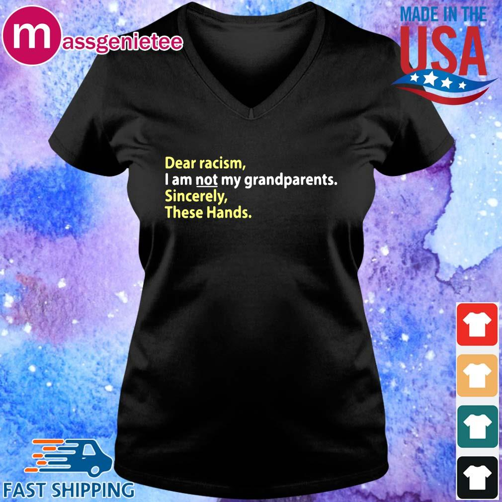 Dear Racism I Am Not My Grandparents Sincerely These Hands Shirt V-Neck den