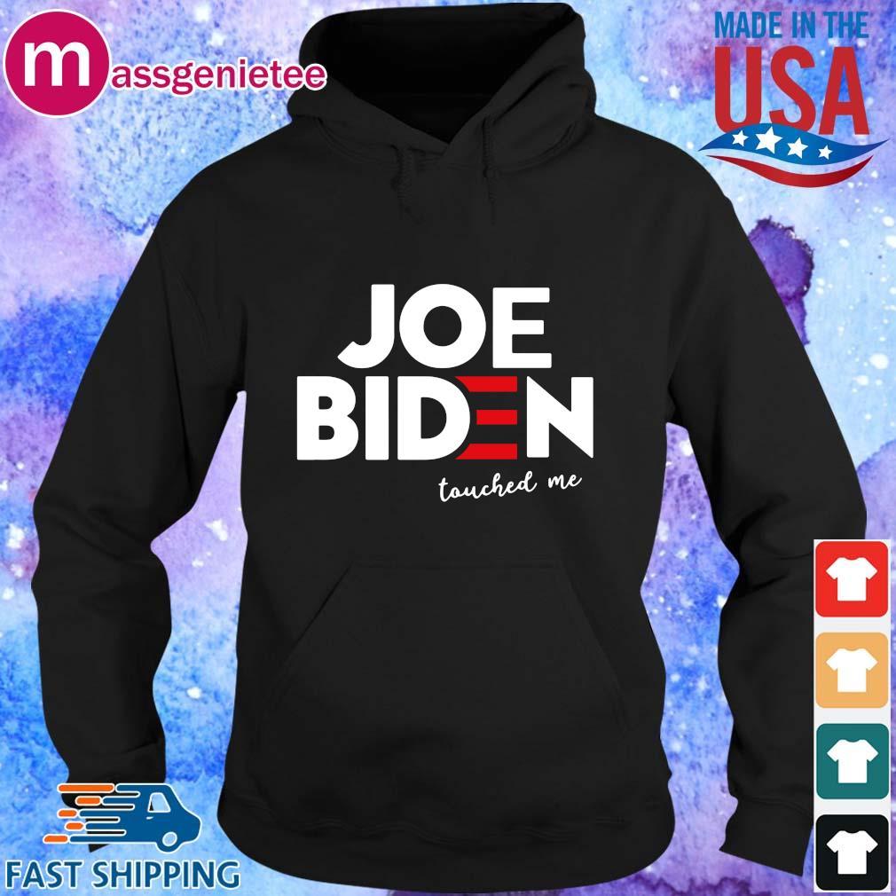 Joe Biden touched Me s Hoodie den