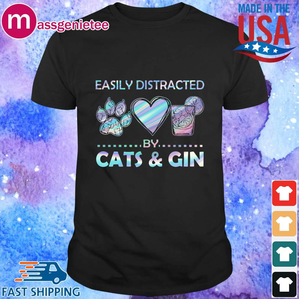 Easily distracted by cats and gin shirt