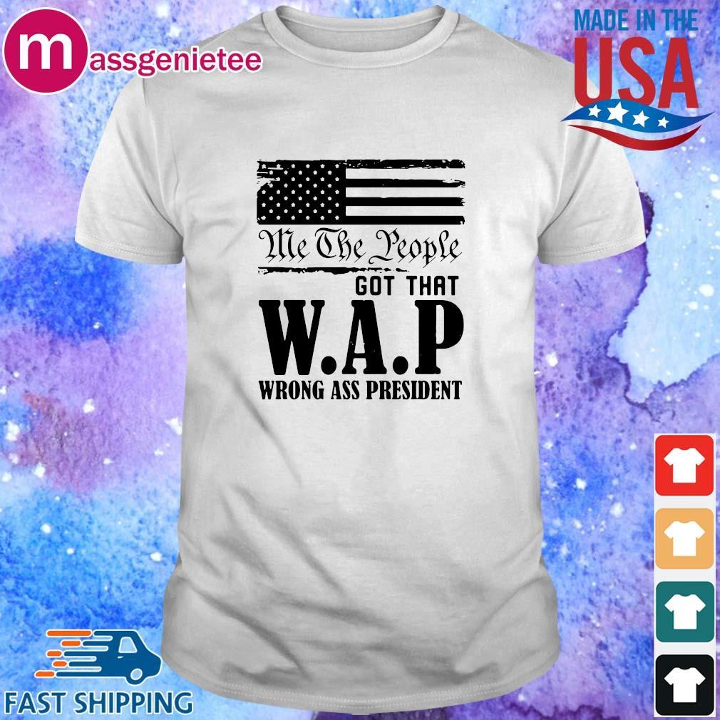 Me the people got that WAP wrong ass President shirt