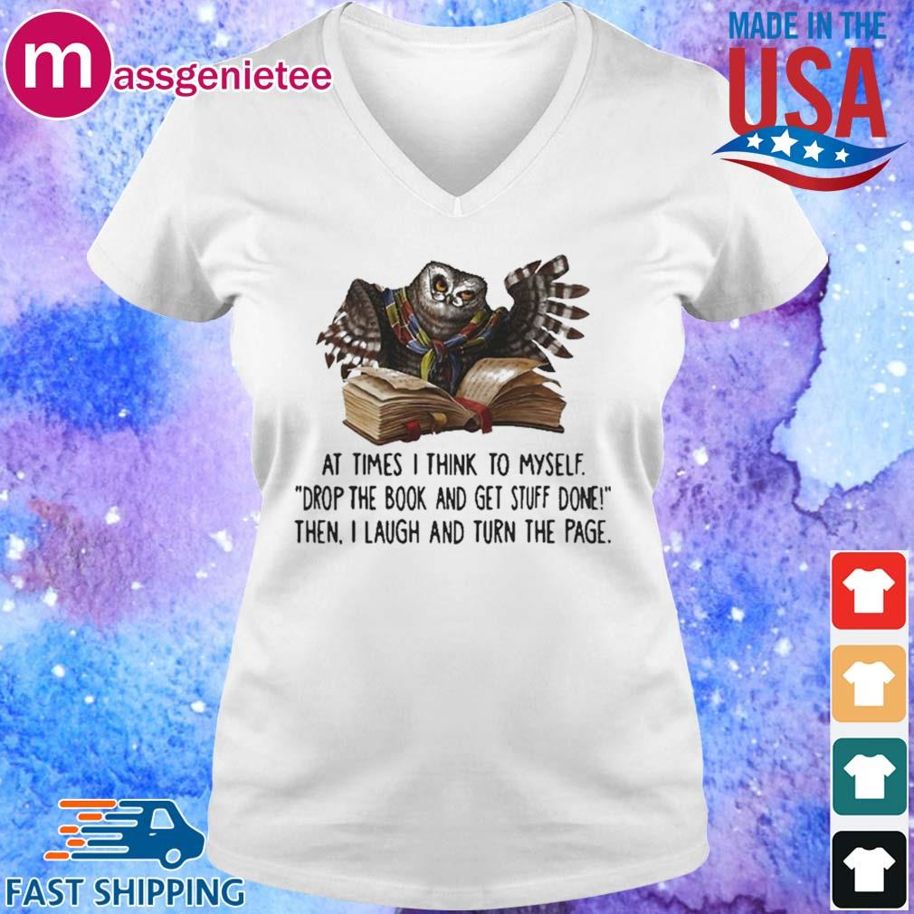 At Times I Think To Myself Drop The Book And Get Stuff Done Then I Laugh And Turn The Page Owl Shirt V-Neck trang