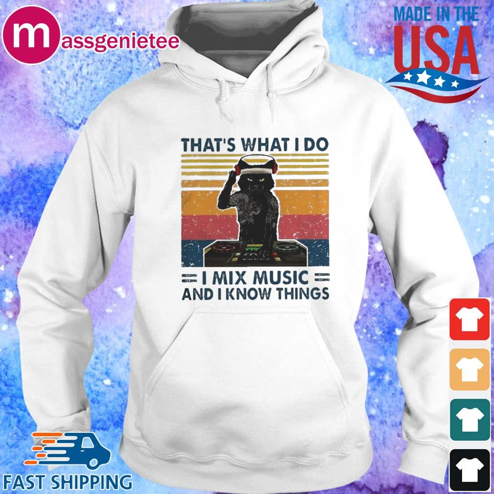 Cat Thats What I Do I Mix Music And I Know Things Shirt Hoodie trang