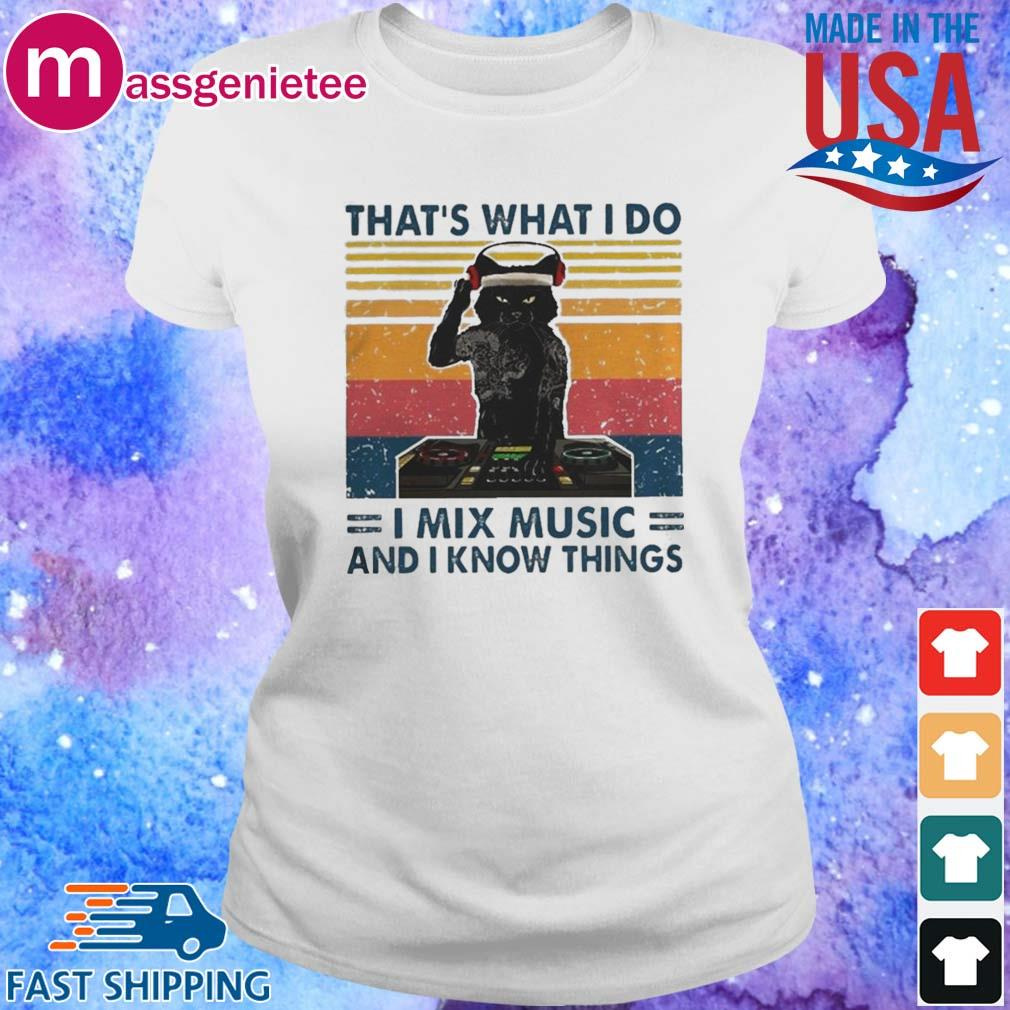 Cat Thats What I Do I Mix Music And I Know Things Shirt Ladies trang