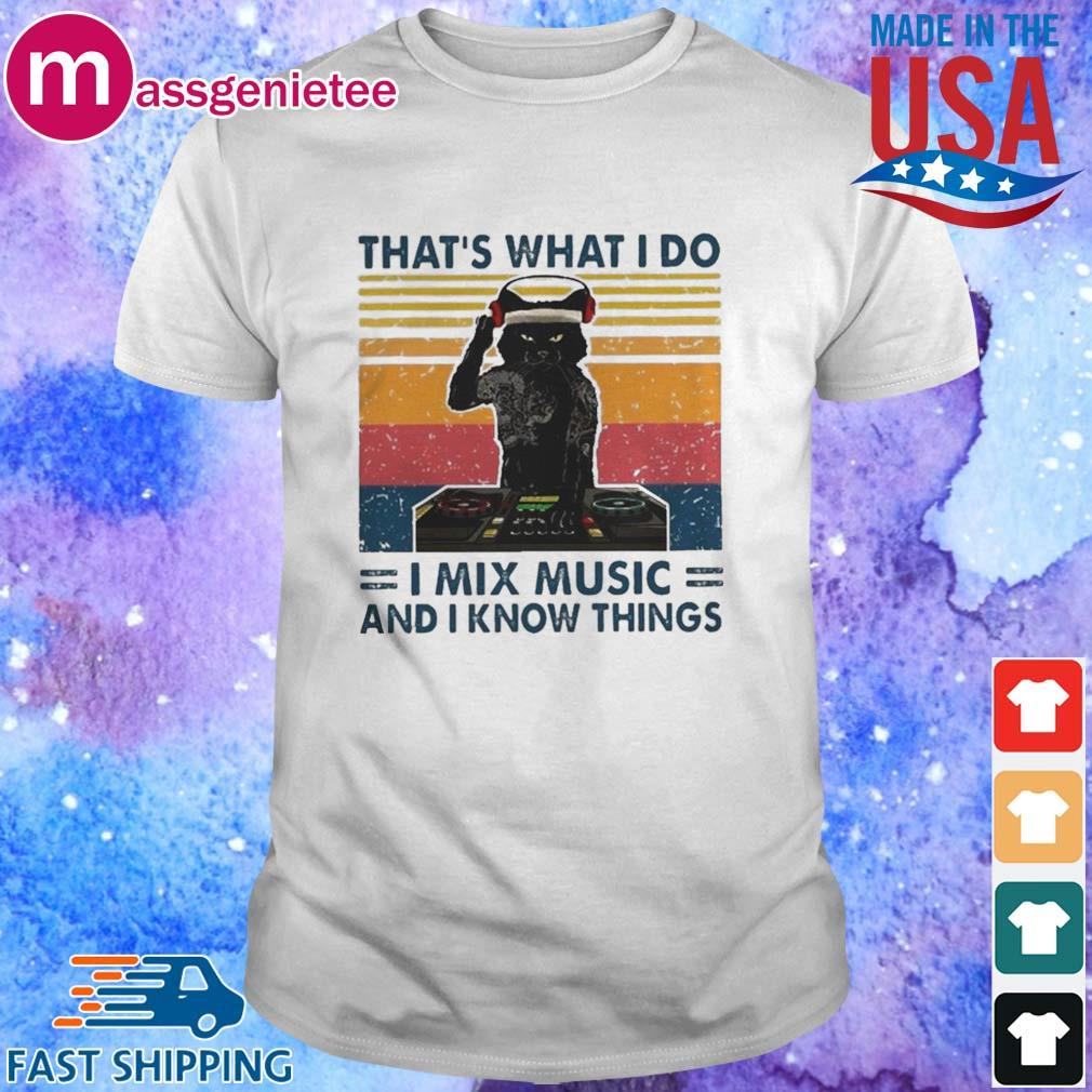 Cat Thats What I Do I Mix Music And I Know Things Shirt