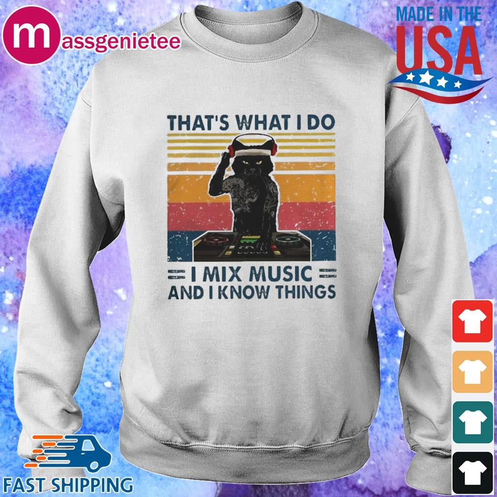 Cat Thats What I Do I Mix Music And I Know Things Shirt Sweater trang