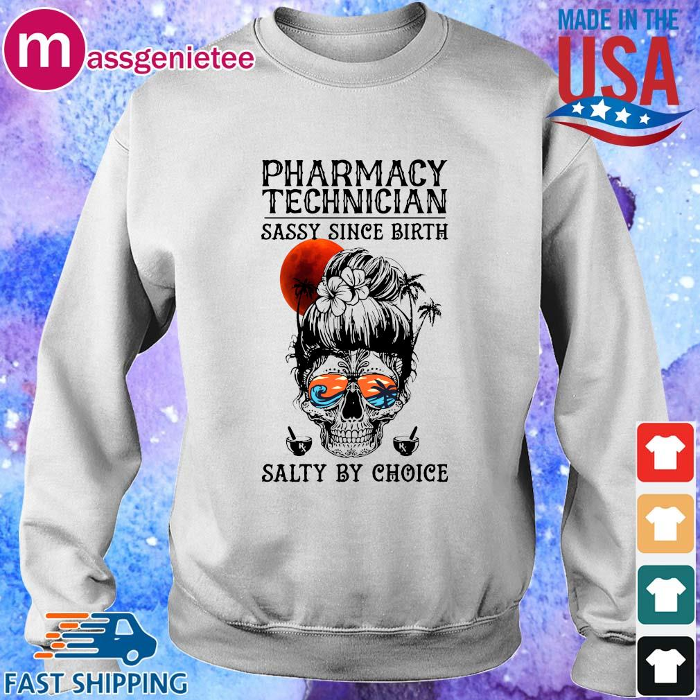Skull sugar pharmacy technician sassy since birth salty by choice sunset shirts Sweater trang