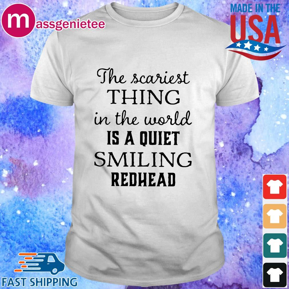 The scariest thing in the world is a quiet smiling redhead shirts