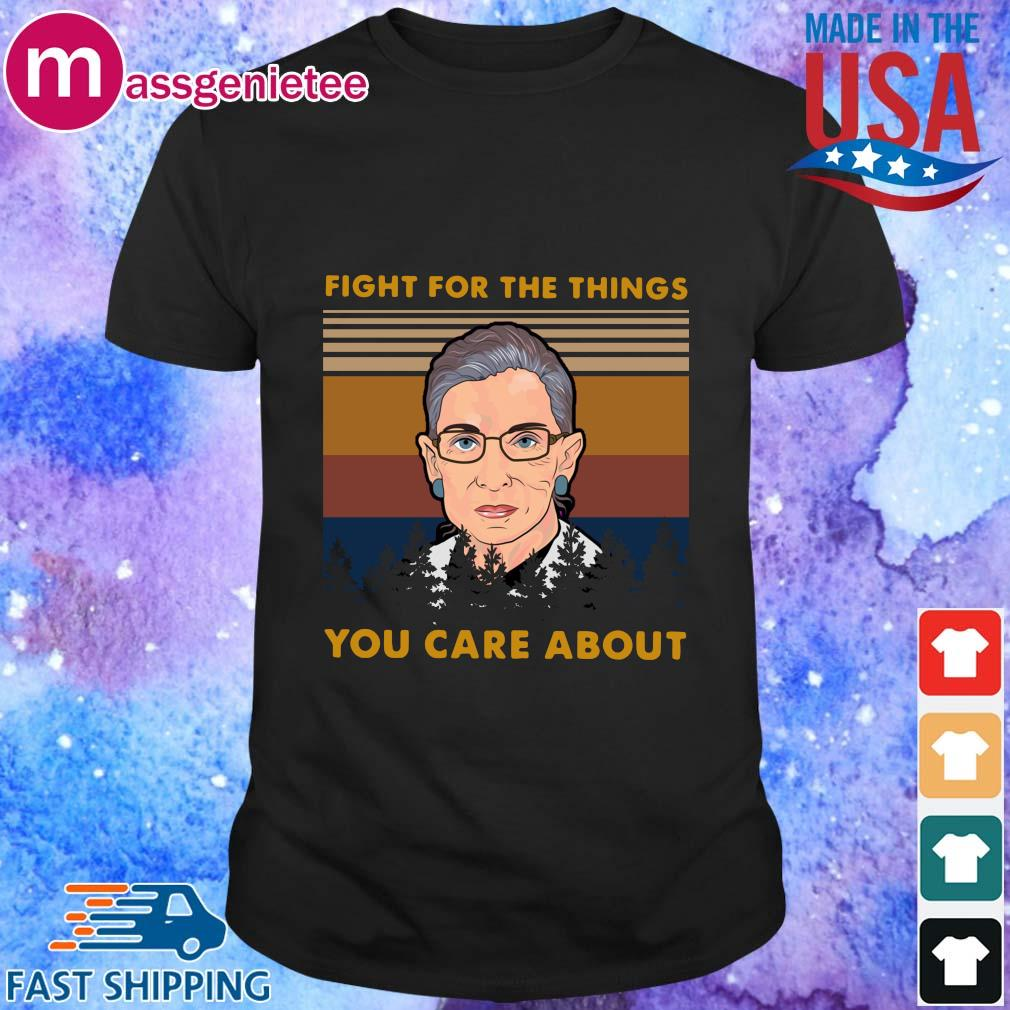 Ruth Bader Ginsburg fight for the things you care about vintage shirt