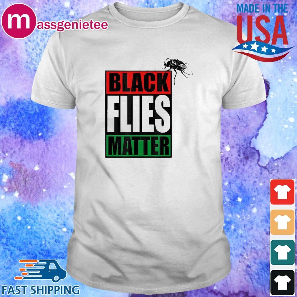 Black Flies Matter Shirt