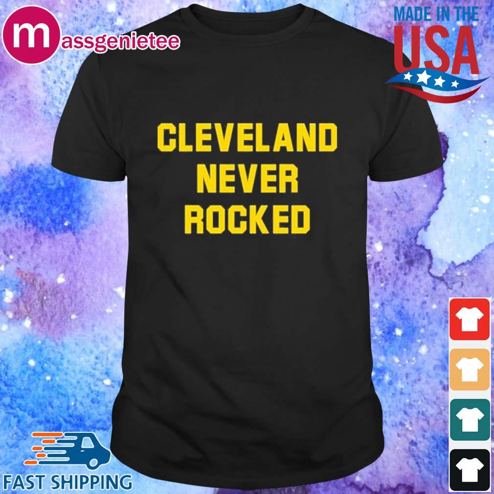 Cleveland never rocked shirt - Copy
