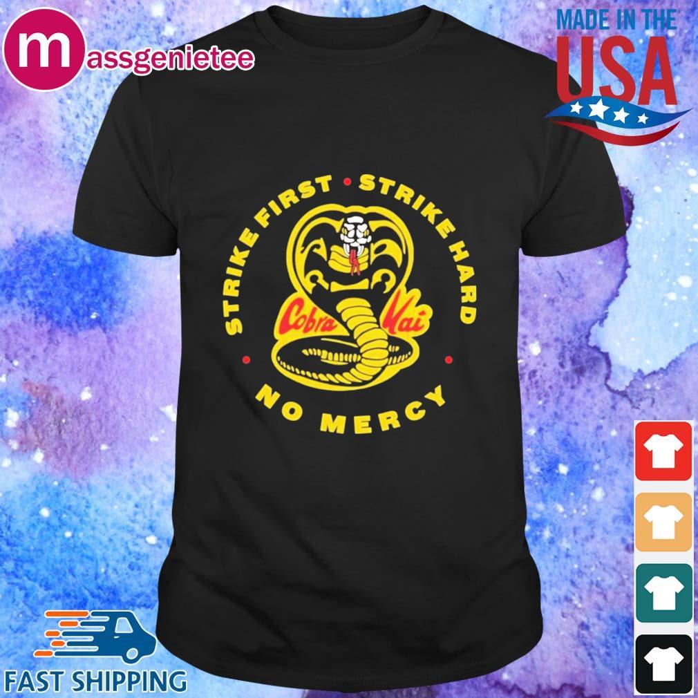 Cobra Kai Strike first strike hard no mercy shirt - Copy