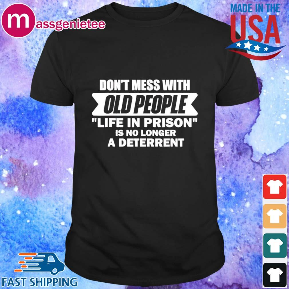 Don't Mess With Old People Saying Prison Shirt - Copy