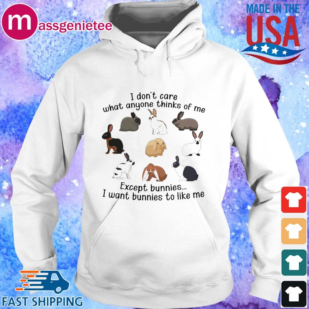 I don_t care what anyone thinks of Me except bunnies I want bunnies to like Me s Hoodie trang