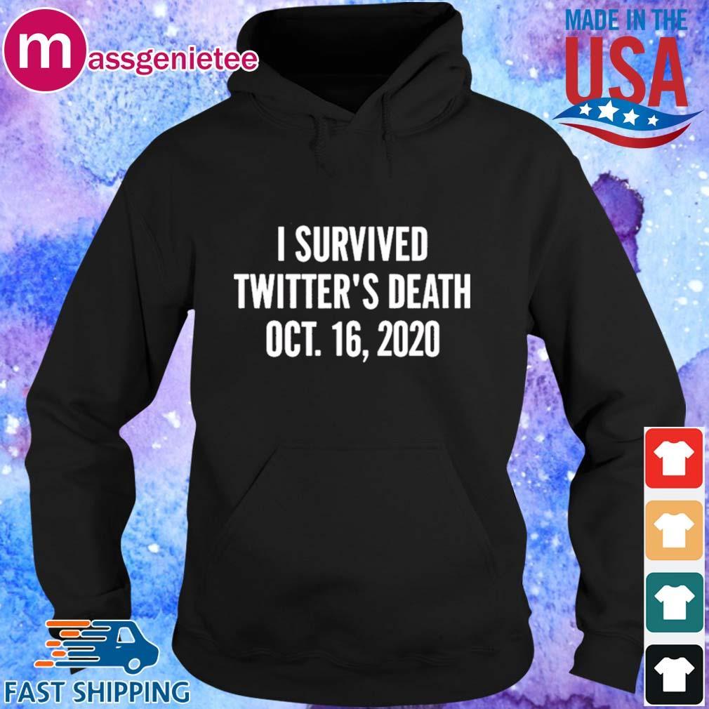 I Survived Twitter's Death Oct 16 2020 Shirt Hoodie den