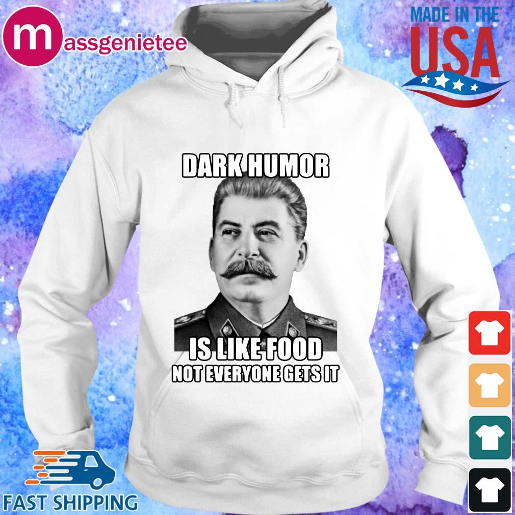 Joseph Stalin Dark Humor Is Like Food Not Everyone Gets It s Hoodie trang