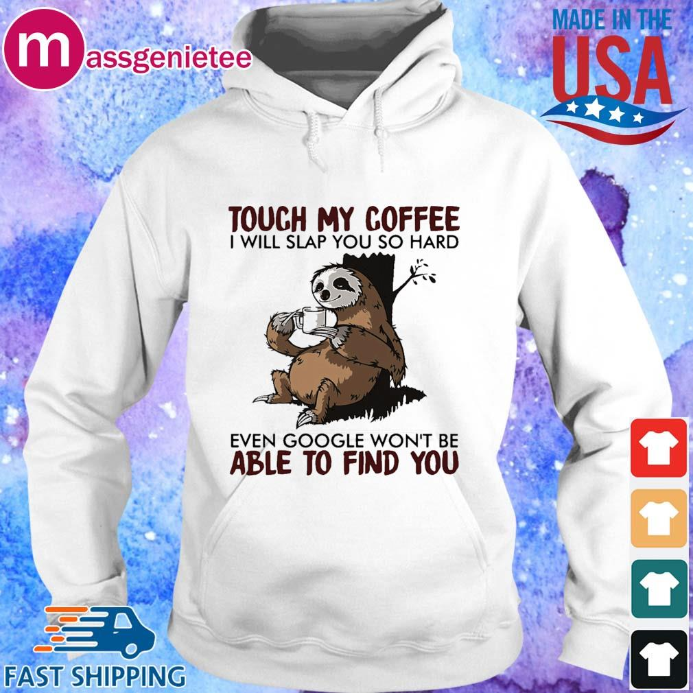 Sloth touch my coffee I will slap you so sard even google won_t be able to find you s Hoodie trang