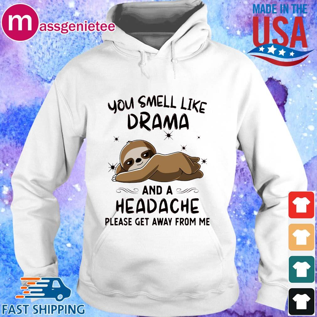 Sloth you smell like Drama and a Headache please get away from Me s Hoodie trang