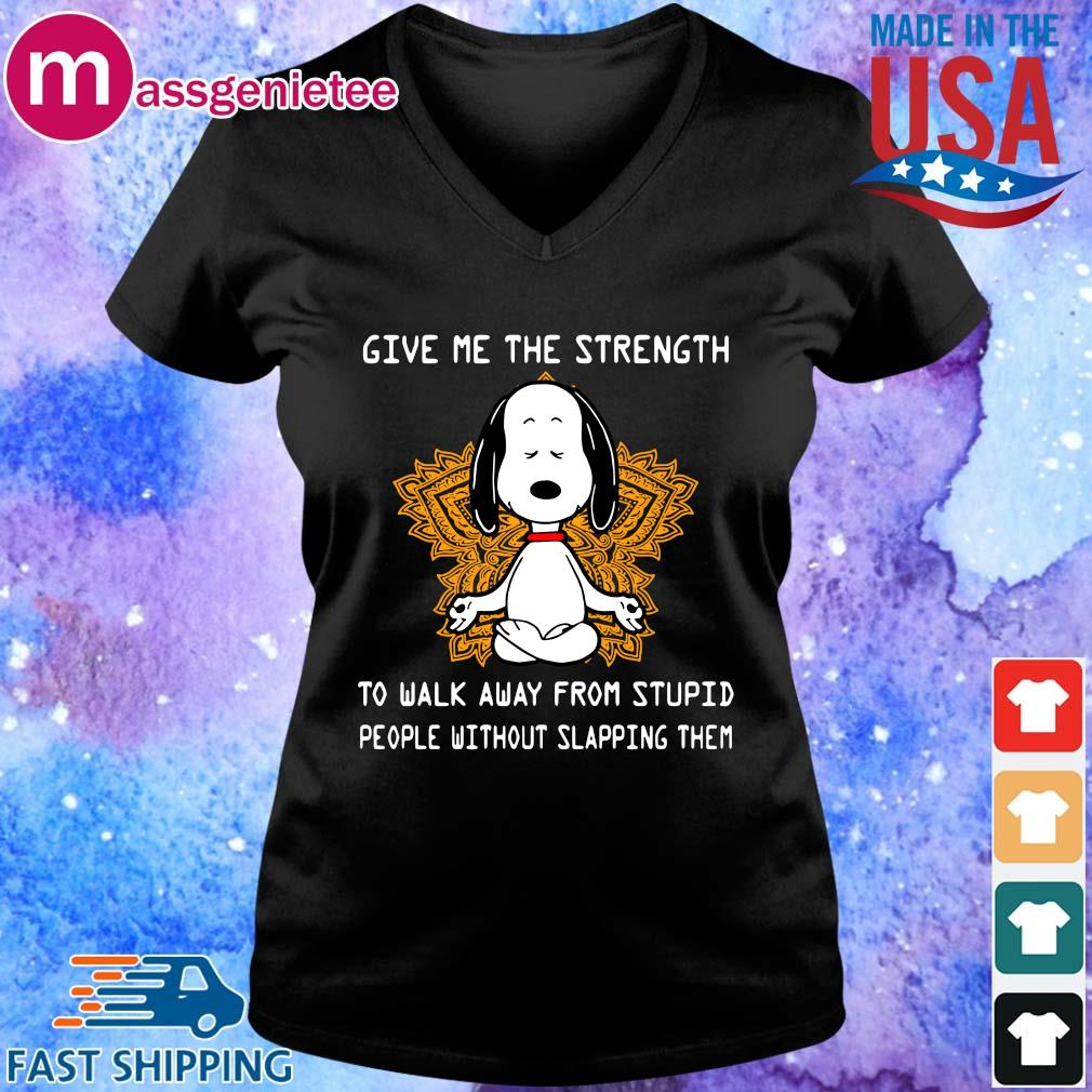 Snoopy yoga give Me the strength to walk away from stupid people without slapping them s V-Neck den