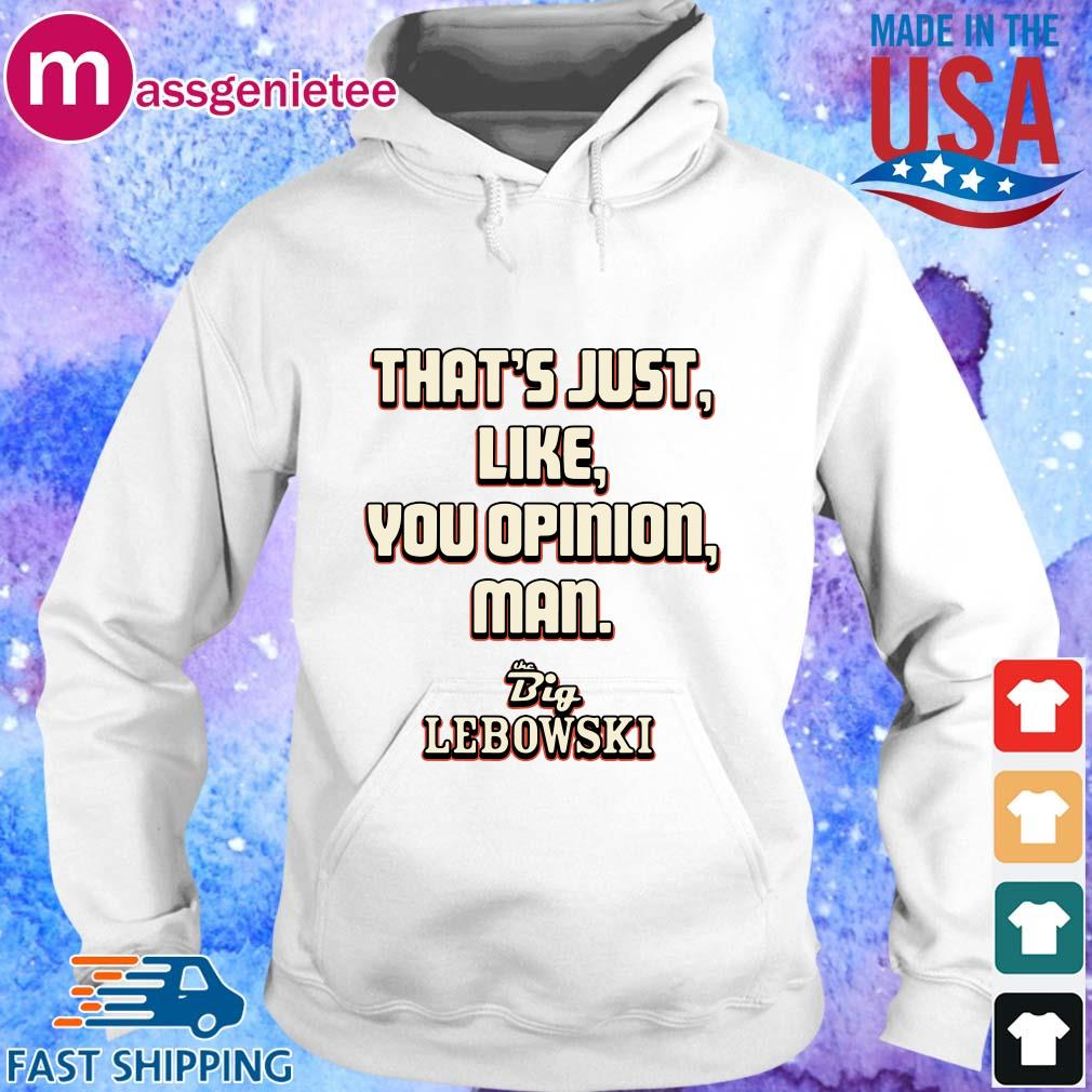 That_s just like your opinion man The Big Lebowski s Hoodie trang