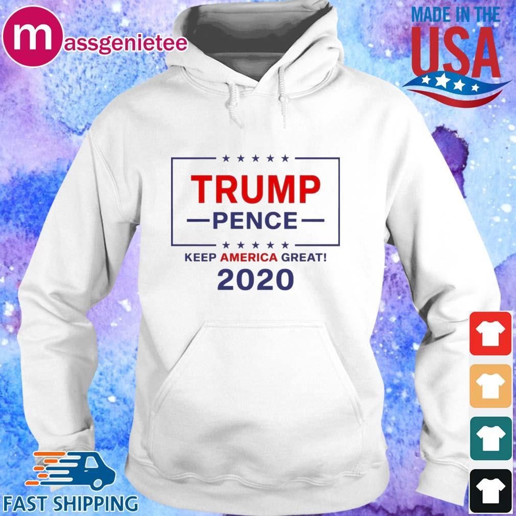 Trump Pence Keep America Great 2020 Shirt Hoodie trang