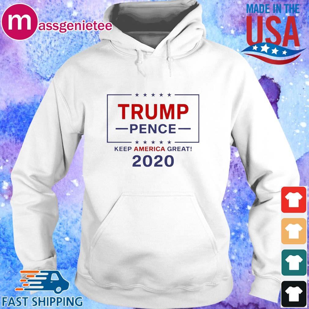 Trump Pence Keep America Great 2020 Shirts Hoodie trang