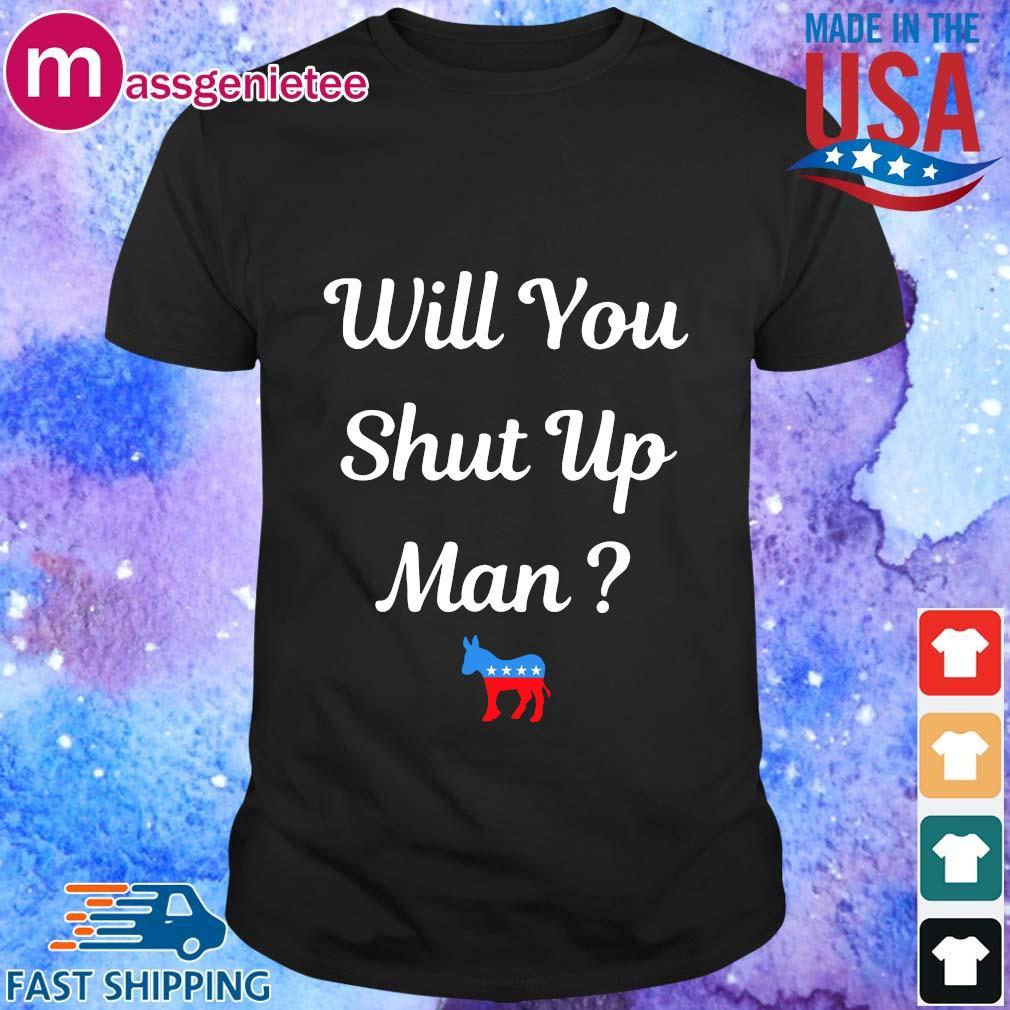 Will you just shut up man Biden 2020 T-Shirt