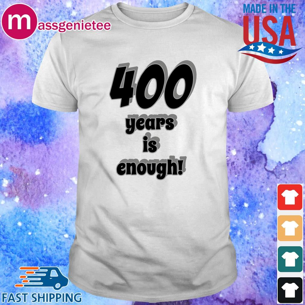 400 years is enough shirt