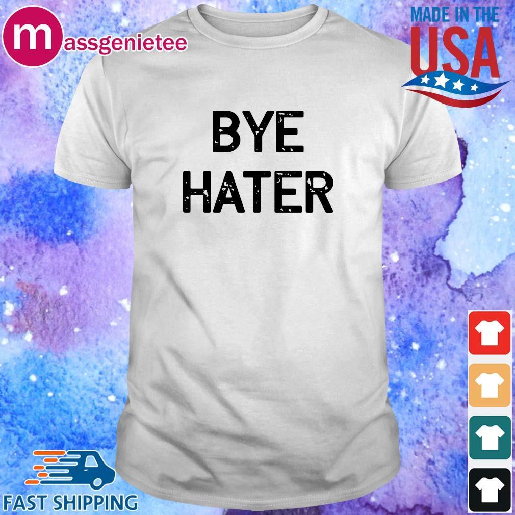 Bye hater 2020 shirt