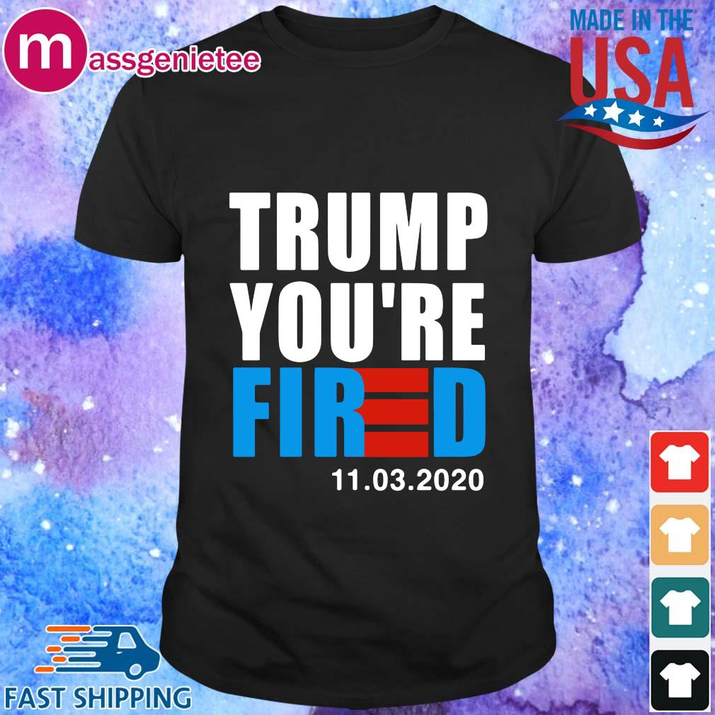 Donald Trump you_re fired 11 03 2020 sweater