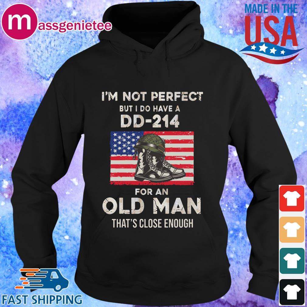 I_m not perfect but I do have a dd-214 for an old man that_s close enough s Hoodie den