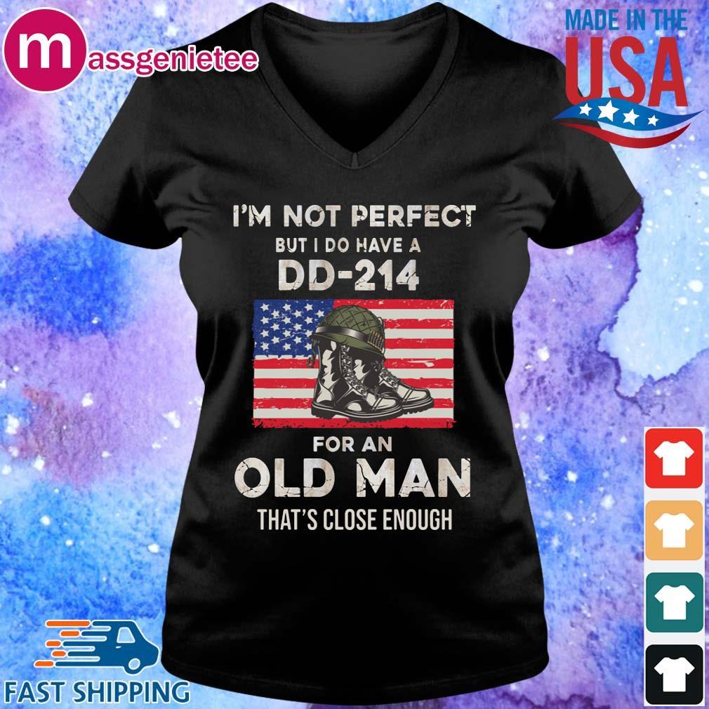 I_m not perfect but I do have a dd-214 for an old man that_s close enough s V-Neck den