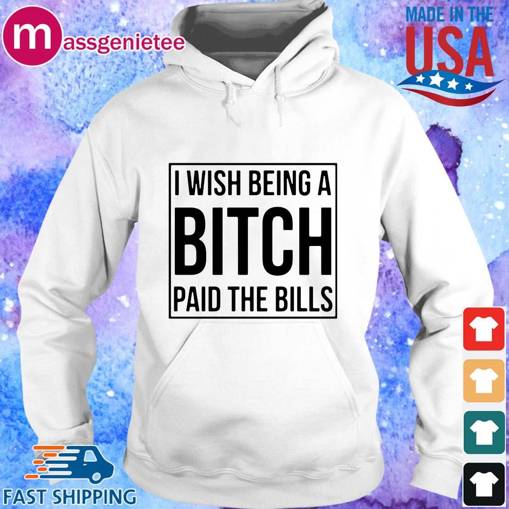 I wish being a bitch paid the bills s Hoodie trang