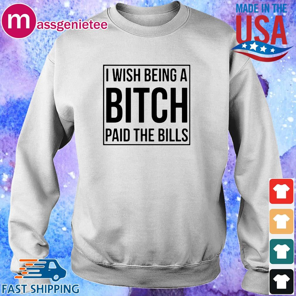 I wish being a bitch paid the bills s Sweater trang