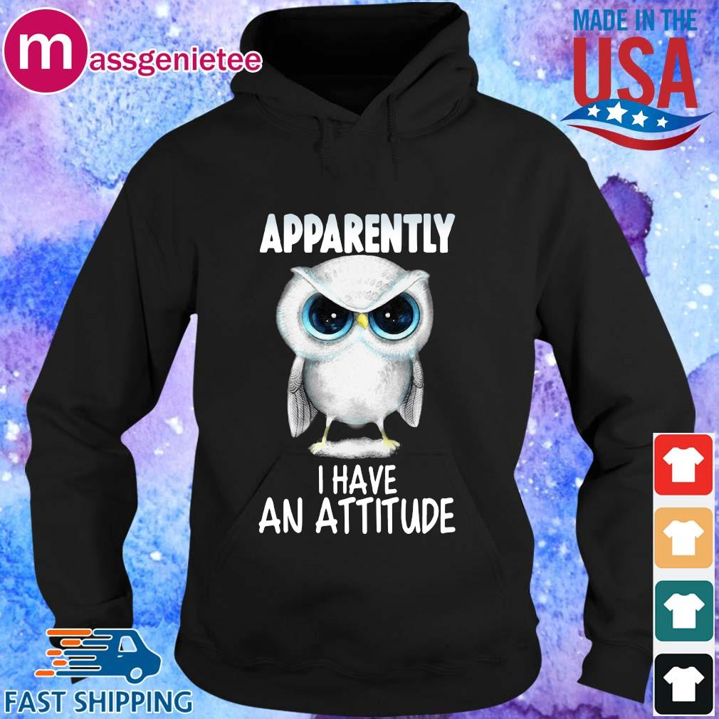 Owl apparently I have an attitude shirts Hoodie den