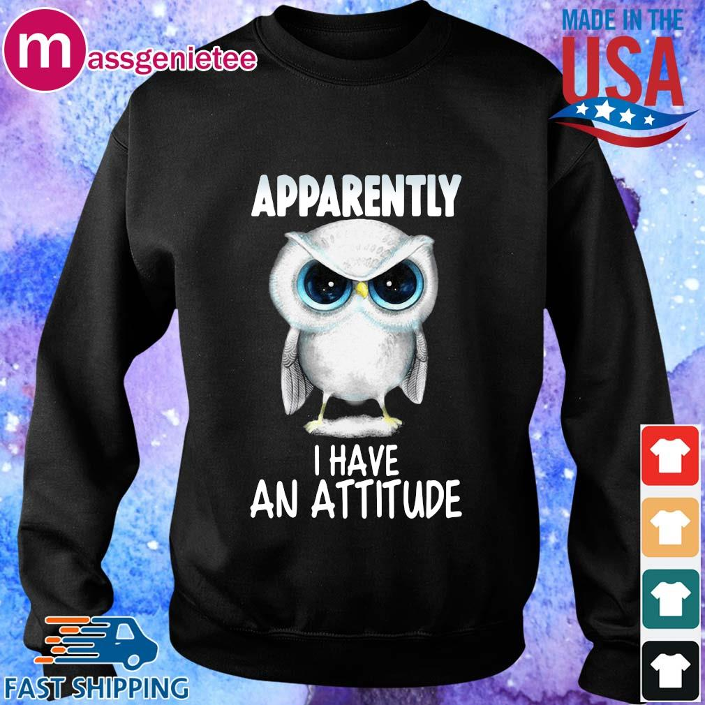 Owl apparently I have an attitude shirts Sweater den