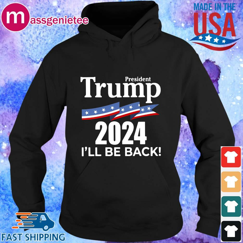 President Donald Trump 2024 I'll be back s Hoodie den
