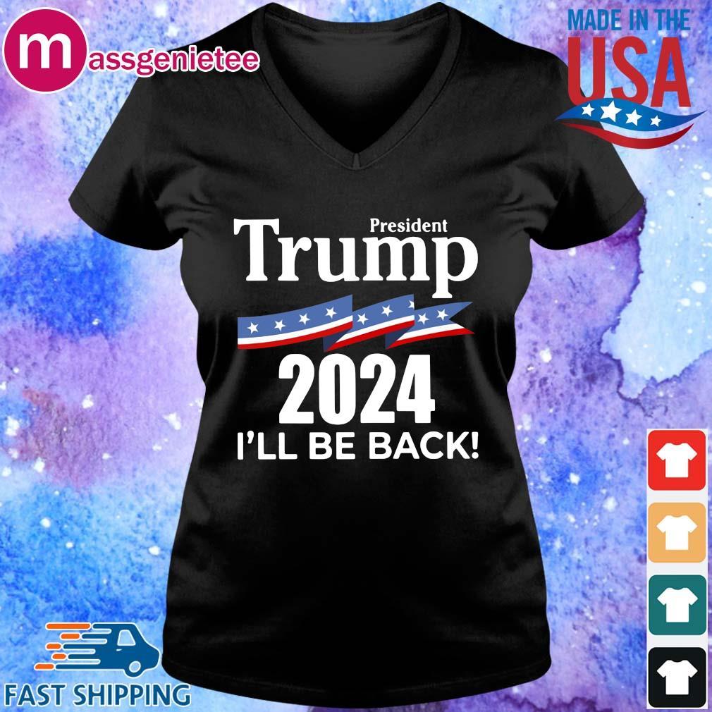 President Donald Trump 2024 I'll be back s V-Neck den