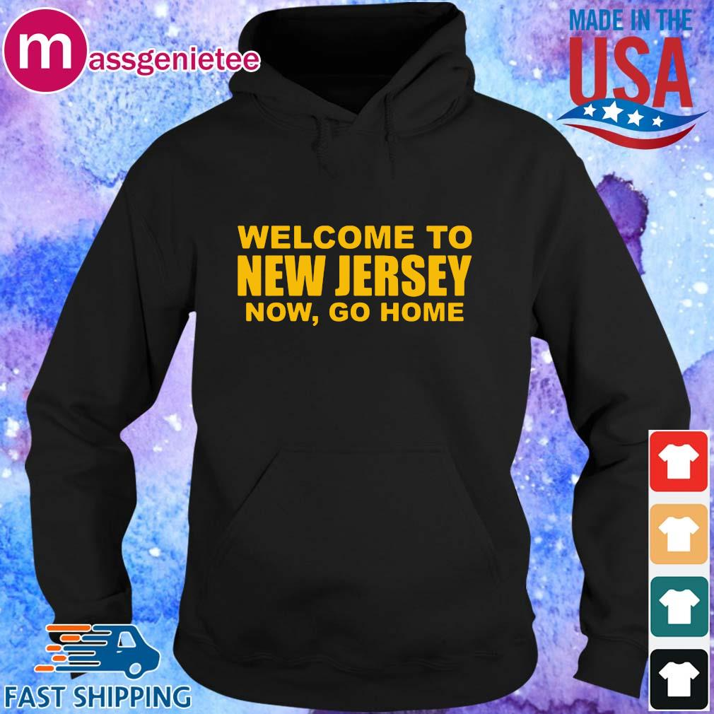 Welcome to New Jersey now go home shirt, sweats Hoodie den