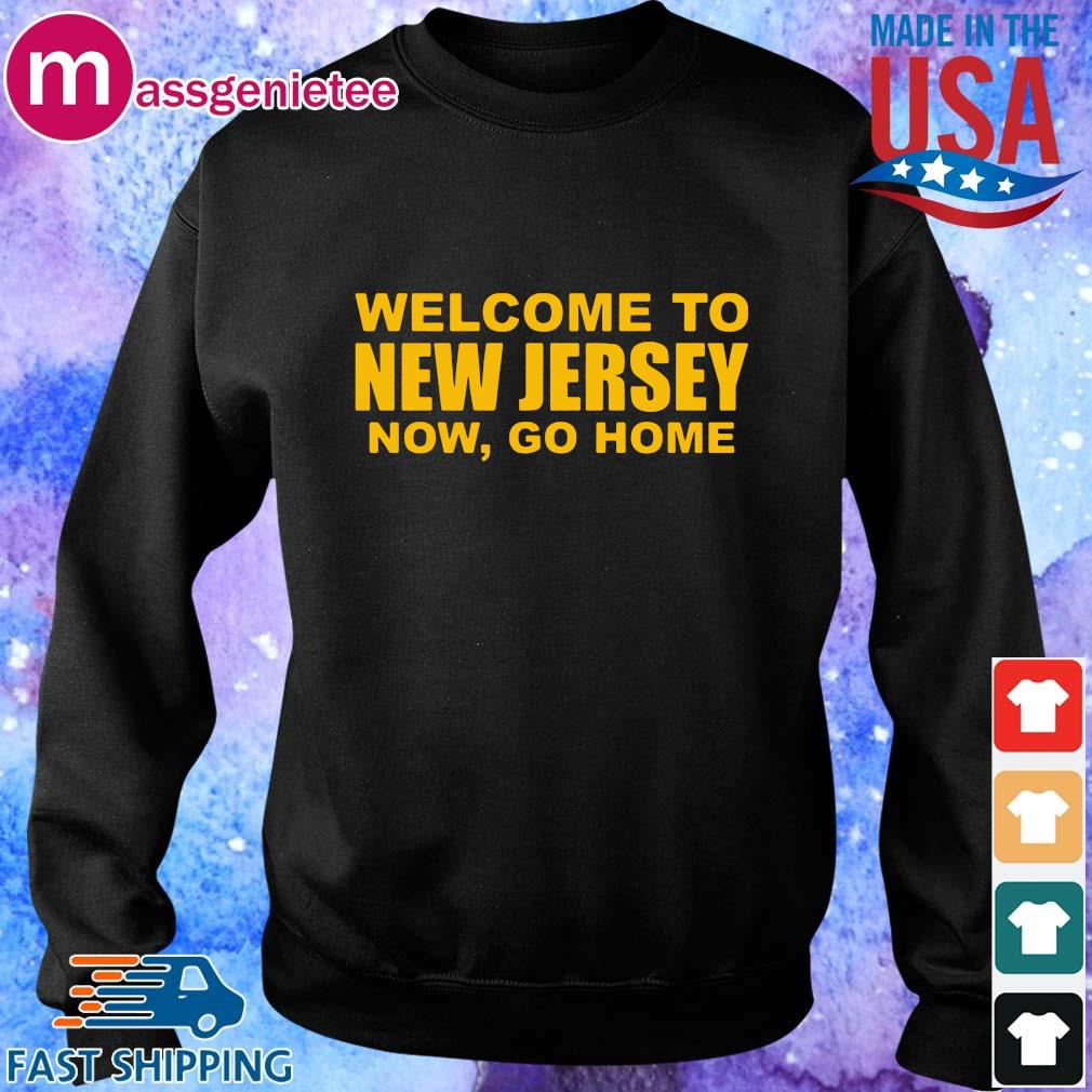 Welcome to New Jersey now go home shirt, sweats Sweater den