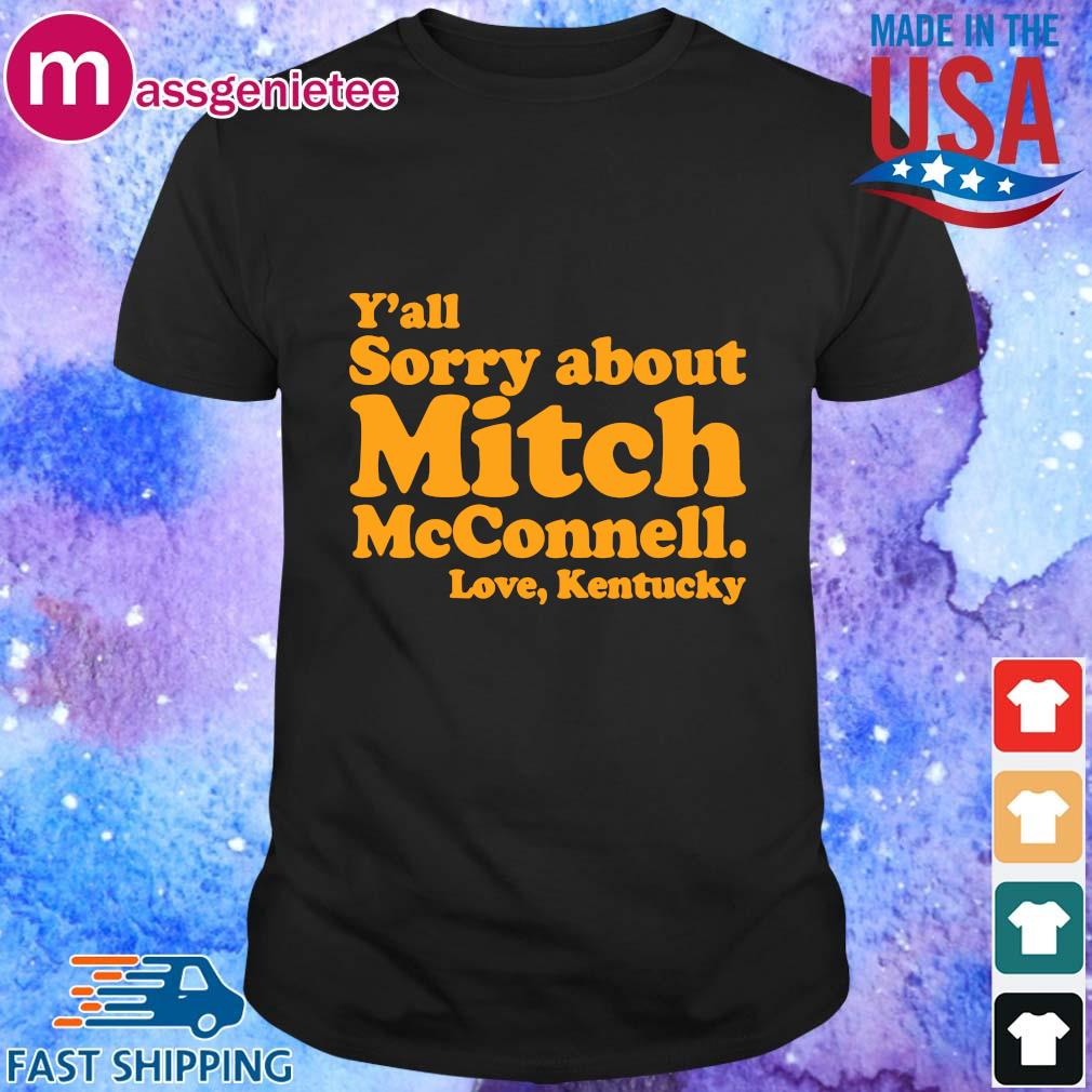 Y'all sorry about mitch mcconnell love kentucky shirt
